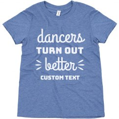 Dancers Turn Out Better Custom Funny Kids Dance Tee