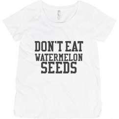 Don't Eat Watermelon Seeds - Maternity T-Shirt