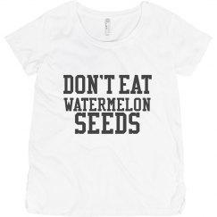 Don't Eat Watermelon Seeds - Maternity T-Shirt