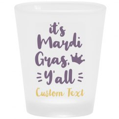 It's Mardi Gras, Y'all Custom Party Shot Glasses