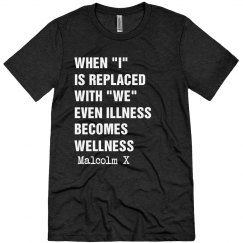 Illness becomes Wellness When I is Replaced with We Tee
