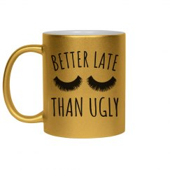 Better Late than Ugly Metallic Mug