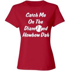 Catch Me On The Diamond Howbow Dah