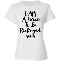 I am a Force to be Reckoned With