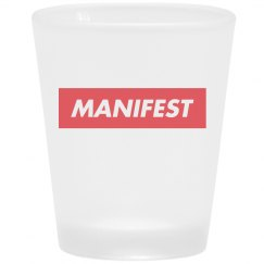 MANIFEST SHOT GLASS