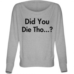 Did You Die Tho...? Shirt