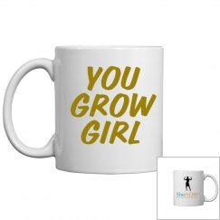 SheNOW You Grow Girl Coffee Cup