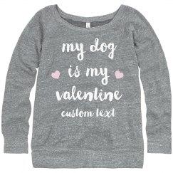 My Dog is my Valentine Custom Sweatshirt