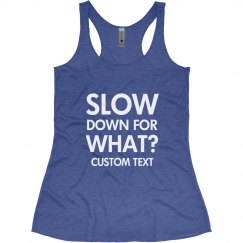 Custom Slow Down for What Runner
