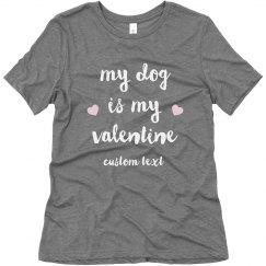 My Dog is my Valentine Custom Tee