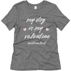 My Dog is my Valentine Custom Tee