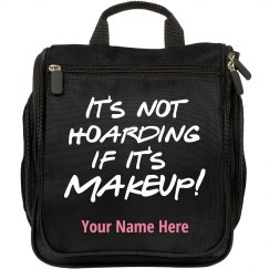 It's Not Hoarding If It's Makeup bag