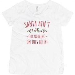 Santa's Got Nothing Maternity Tee