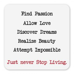Just never stop living.