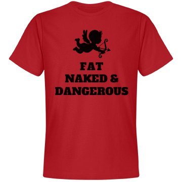 Fat. Naked. Dangerous