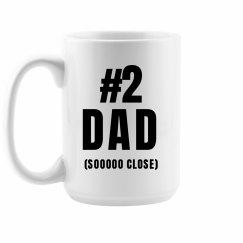 #2 Dad Sooooo Close Coffee Mug