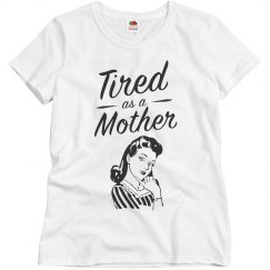 Tired as a Mother Shirt