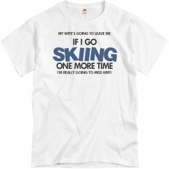 Skiing one more time shirt