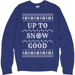 Up to Snow Good Ugly Sweater