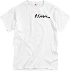 Naw…UNISEX Tee