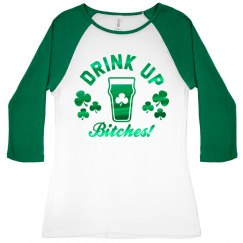 Drink Up Bitches It's St. Patricks!
