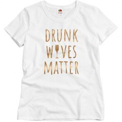 Drunk Wives Matter Metallic Text