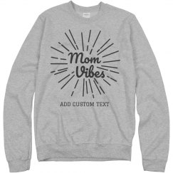 Custom Mom Vibes Sweatshirt