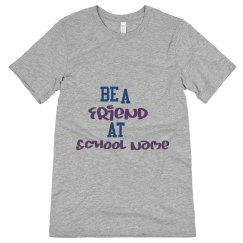 be a friend at (your name of school)