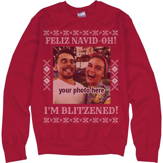 Feliz Navid-OH! I'm Blitzened! Custom Ugly Sweatshirt