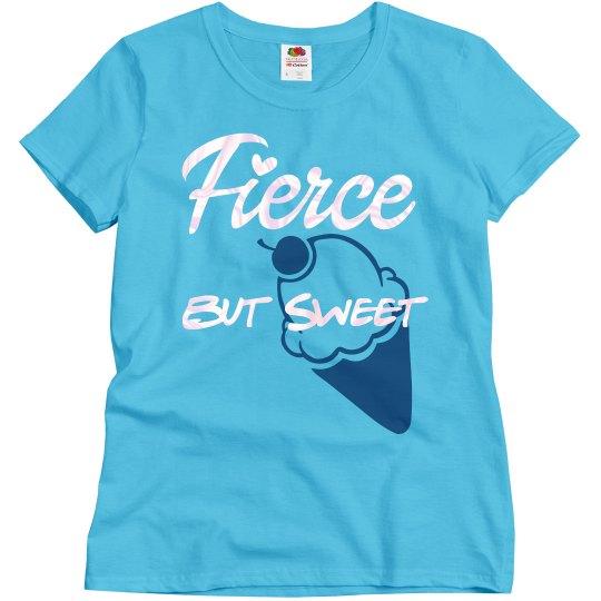 Fierce but Sweet Shirt