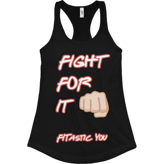 Fight For It