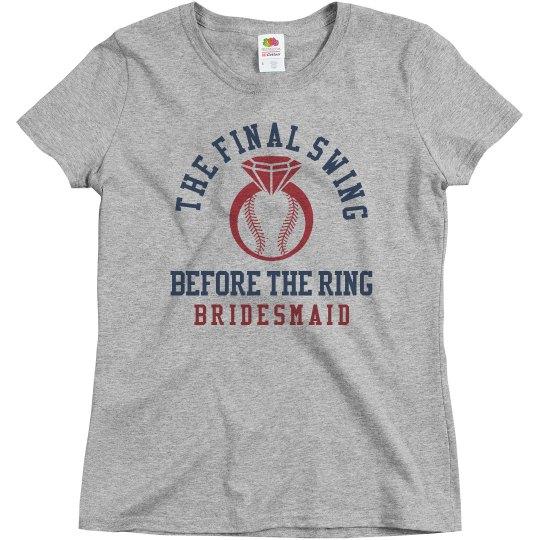 Final Swing Before Ring Baseball Bachelorette Brdsmaid
