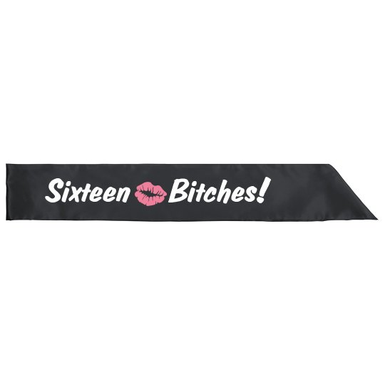 Finally Sixteen Bitches Sash