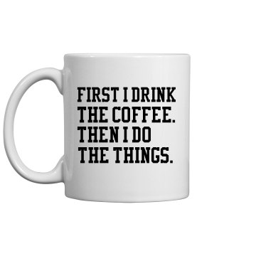 First I Drink Coffee Then Do Things