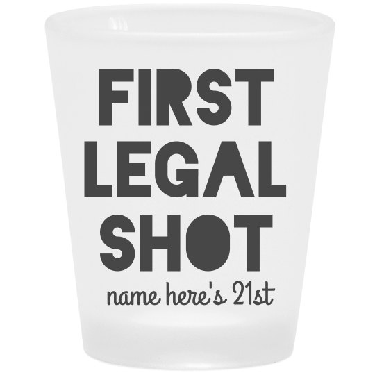 First Legal Shot 21st Birthday