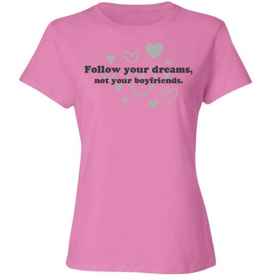 Follow your dreams, not your boyfriends