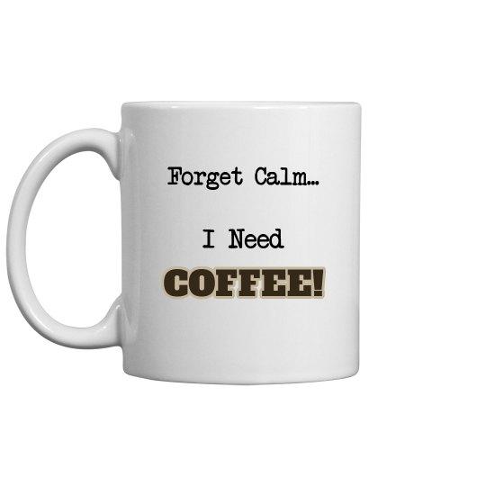 Forget Calm Coffee Mug