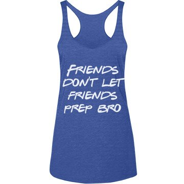 Friends Don't let Friends Prep Bro Bikini team
