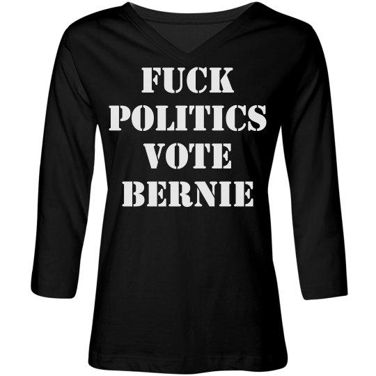 Fuck Politics Vote Bernie