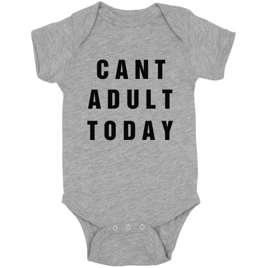 Funny Can't Adult Today Baby