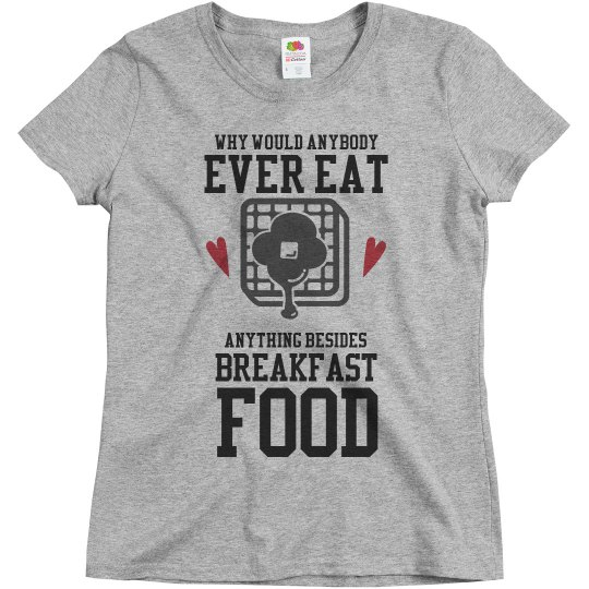 Funny I Only Eat Breakfast Food