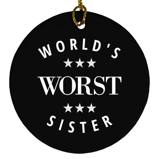 Funny The World's Worst Sister