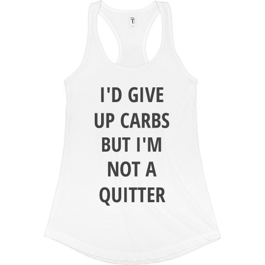 Give Up Carbs but I'm Not a Quitter