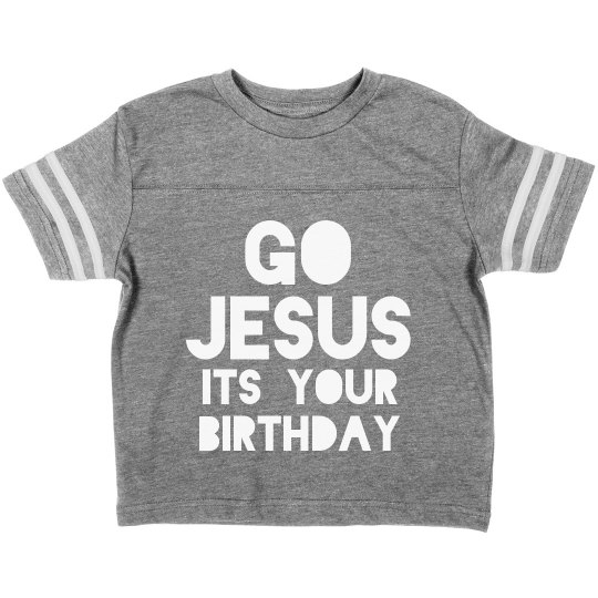 Go Jesus, it's Your Birthday Toddler