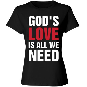 God's Love is all we need