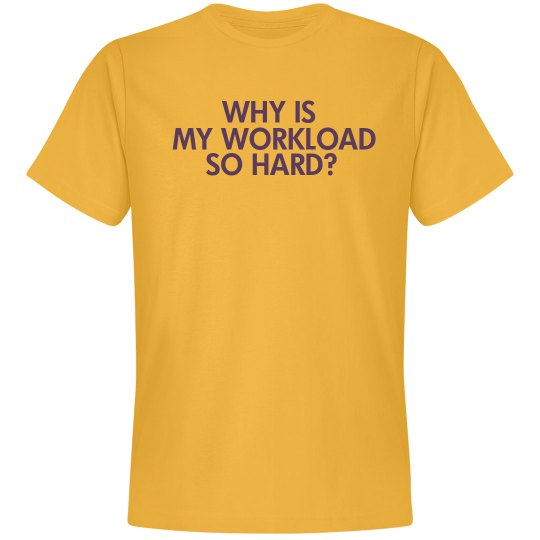 Gold Workload Unisex T-Shirt