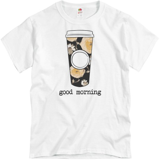 Good Morning Coffee Tee