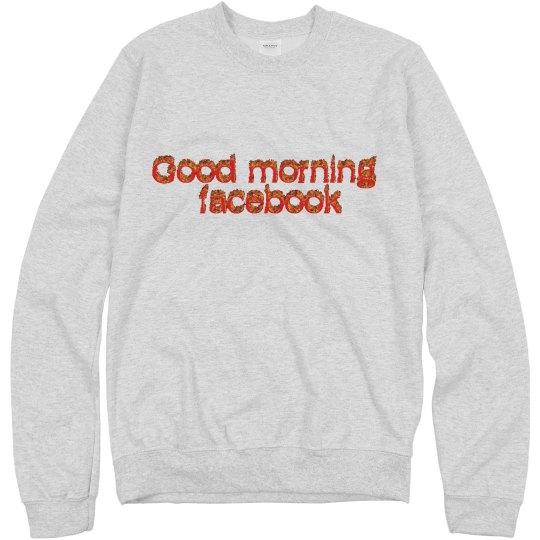good morning fb - sweatshirt