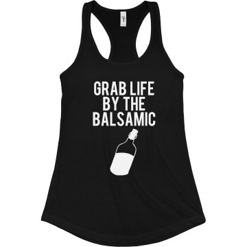 Grab Life By The Balsamic