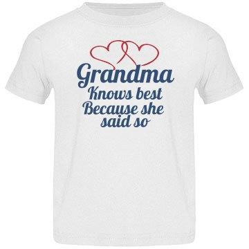 Grandma Knows Best because she said so Toddler Tee